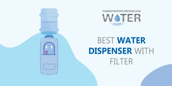 Best Water Dispenser with Filter