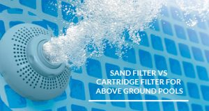 Sand Filter vs Cartridge Filter for Above Ground Pools
